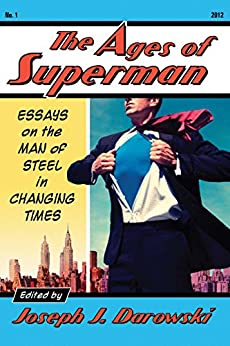 The Ages of Superman: Essays on the Man of Steel in Changing Times by [Darowski, Joseph J.]