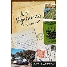 Just Vegetating: A Memoir
