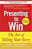 Presenting to Win: The Art of Telling Your Story by Weissman, Jerry ( 2006 )