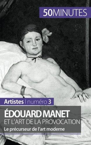 Édouard Manet et l'art de la provocation: Le précurseur de lart moderne par Thibaut Wauthion