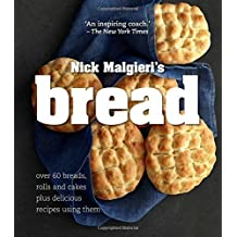 Bread: Over 60 Breads, Rolls and Cakes Plus Delicious Recipes Using Them by Nick Malgieri (2015-01-22)