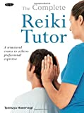 The Complete Reiki Tutor: A Structured Course to Achieve Professional Expertise by Tanmaya Honervogt (2008-06-03)