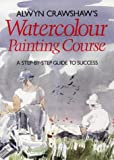Cover of: Alwyn Crawshaw's Watercolour Painting Course: A Step-by-step Guide to Success | Alwyn Crawshaw