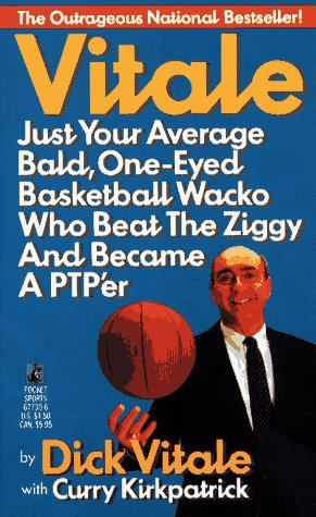 Vitale: Just Your Average Bald, One-Eyed Basketball Wacko Who Beat the Ziggy and Became a Ptp'Er por Dick Vitale