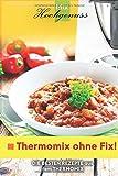 Thermomix ohne Fix!: Die besten Rezepte aus dem Thermomix