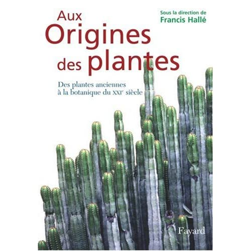 Aux Origines des plantes : Tome 1, Des plantes anciennes à la botanique du XXIe siècle