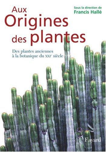 Aux Origines des plantes : Tome 1, Des plantes anciennes à la botanique du XXIe siècle par Francis Hallé, Serge Aubert, Denis Barabé, Daniel Barthélémy, Collectif