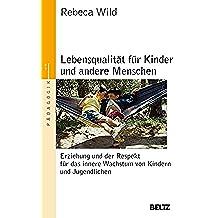 Lebensqualität für Kinder und andere Menschen: Erziehung und der Respekt vor dem inneren Wachstum von Kindern und Jugendlichen (Beltz Taschenbuch / Pädagogik) (German Edition)