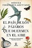 El país de los pájaros que duermen en el aire: Un paseo por la extraordinaria Naturaleza española...