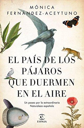 El país de los pájaros que duermen en el aire: Un paseo por la extraordinaria Naturaleza española (Fuera de colección) por Mónica Fernández-Aceytuno Saénz de Santa María