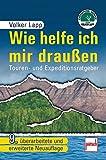 Wie helfe ich mir draußen: Touren- und Expeditionsratgeber