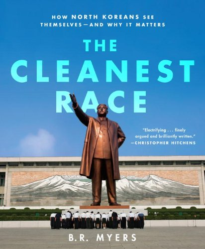 The Cleanest Race: How North Koreans See Themselves and Why It Matters (English Edition) por B.R. Myers