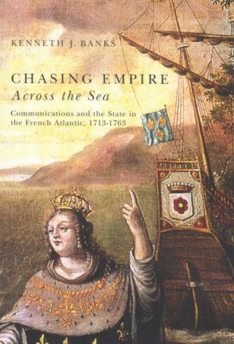 chasing-empire-across-the-sea-communications-and-the-state-in-the-french-atlantic-1713-1763