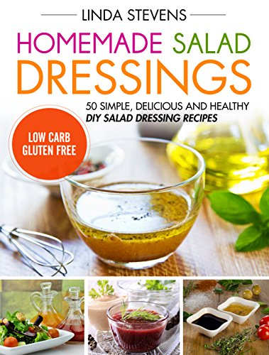 Homemade Salad Dressings 50 Simple Delicious And Healthy