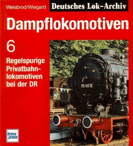 Dampflokomotiven, Bd.6, Regelspurige Privatbahnlokomotiven bei der DR