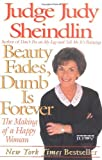 Beauty Fades, Dumb Is Forever by Judy Sheindlin (June 22, 2000) Paperback
