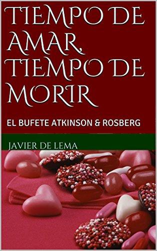TIEMPO DE AMAR, TIEMPO DE MORIR: EL BUFETE ATKINSON & ROSBERG por Javier de Lema