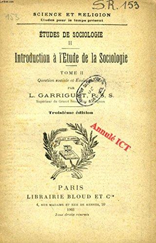 INTRODUCTION A L'ETUDE DE LA SOCIOLOGIE, TOME II, QUESTION SOCIALE ET ECOLES SOCIALES (ETUDES DE SOCIOLOGIE, II) (SCIENCE ET RELIGION, ETUDES POUR LE TEMPS PRESENT, N° 153) par GARRIGUET L.