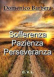 Sofferenza, Pazienza, Perseveranza (Italian Edition)