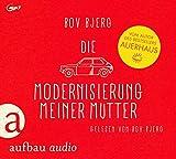 Die Modernisierung meiner Mutter: Geschichten. Gelesen von Bov Bjerg.
