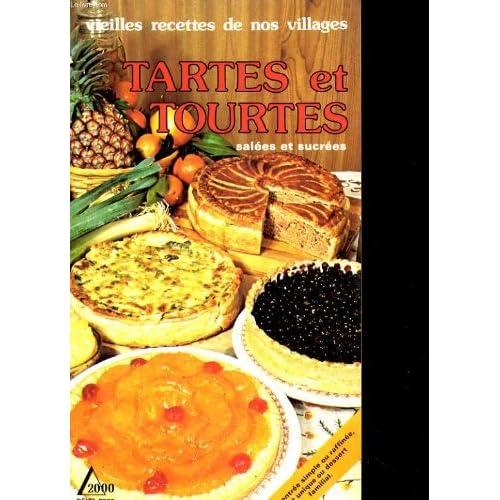 Vieilles recettes de nos villages. tartes et tourtes salees et sucrees