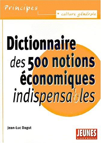 Dictionnaire des 500 notions économiques indispensables par Jean-Luc Dagut