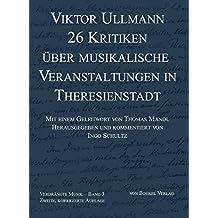 26 Kritiken über musikalische Veranstaltungen in Theresienstadt (Verdrängte Musik / NS-verfolgte Komponisten und ihre Werke. Schriftenreihe)