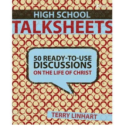 By Terry D Linhart ( Author ) [ High School Talksheets: 50 Ready-To-Use Discussions on the Life of Christ By Dec-2008 Paperback