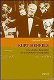 Kurt Henkels: Eine Musiker-Biographie mit ausführlicher Diskographie. (Lebensberichte - Zeitgeschichte)