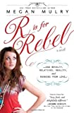 R Is for Rebel: ...and Royalty, Relatives, Reality, and Running from love... (Unruly Royals) by Megan Mulry (2014-02-04)