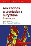 Telecharger Livres Aux racines de la creation le rythme Ecritures Jazz (PDF,EPUB,MOBI) gratuits en Francaise