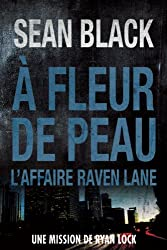 À fleur de peau: Une mission de Ryan Lock: L'affaire Raven Lane (French Edition)
