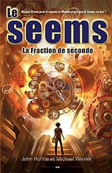 Le Seems: La Fraction de seconde par [Hulme, John, Wexler, Michael]