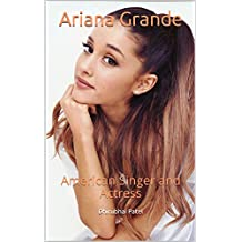 Ariana Grande: American Singer and Actress (English Edition)
