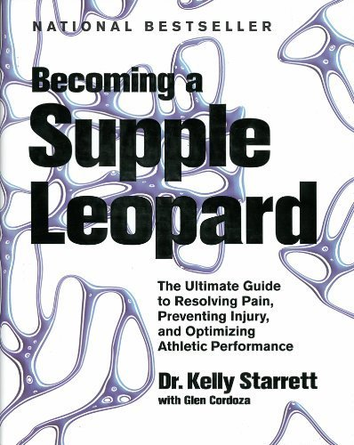 Becoming a Supple Leopard: The Ultimate Guide to Resolving Pain, Preventing Injury, and Optimizing Athletic Performance by Starrett, Kelly, Cordoza, Glen (2013) Hardcover