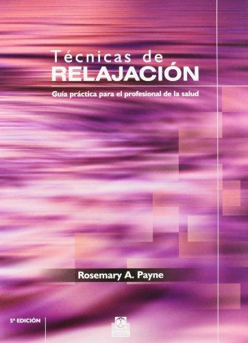 Tecnicas de relajacion / Relaxation Techniques: Guía práctica para el profesional de la salud / A practical guide for healthcare professionals