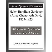Helen Hamilton Gardener (Alice Chenoweth Day), 1853-1925.
