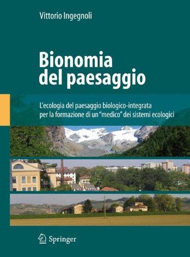 Bionomia del paesaggio. L'ecologia del paesaggio biologico-integrata per la formazione di un «medico» dei sistemi ecologici. Ediz. illustrata