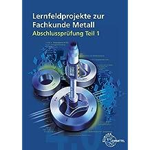 Lernfeldprojekte zur Fachkunde Metall: Abschlussprüfung Teil 1