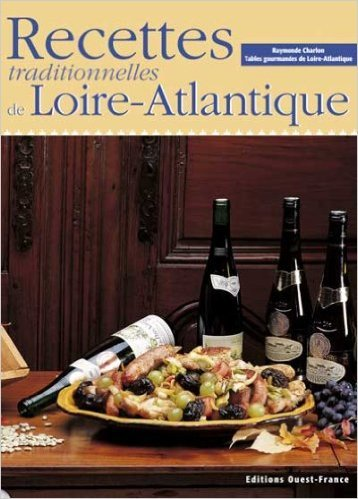 RECETTES TRADITIONNELLES LOIRE-ATLANTIQUE de Raymonde CHARLON RAYMONDE CHARLON ( 4 avril 2006 )