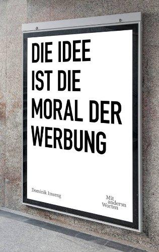 """Die Idee ist die Moral der Werbung (Ausgabe 2018): Gespräche mit Bob Hoffman, Rory Sutherland, Dave Trott; Essays über Howard Luck Gossage, """"Mad Men"""", Native Advertising"""