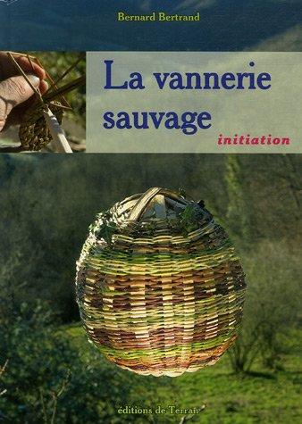 La vannerie sauvage (1DVD) par Bernard Bertrand, Perrine Bertrand