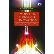 Competing Through Innovation: Technology Strategy and Antitrust Policies by David J. Teece (2013-09-30)