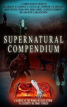 Supernatural Compendium by [Landis, Nikki, Doyle, D. J., Denver, K. A., Gracey, Kat, Sparrow, M. L., Gregory, S. K., Woods, Mark, Gray, Roma, Bove, William, Goforth, Jim]