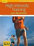 High Intensity Training zum Abnehmen: High Intensity Training zum Abnehmen (GU Ratgeber Gesundheit)