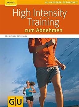 High Intensity Training zum Abnehmen: High Intensity Training zum Abnehmen (GU Ratgeber Gesundheit) von [Despeghel, Michael]