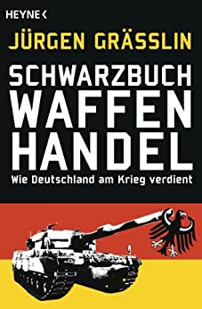 Schwarzbuch Waffenhandel: Wie Deutschland am Krieg verdient von [Grässlin, Jürgen]