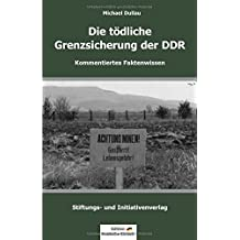 DIE TÖDLICHE GRENZSICHERUNG DER DDR
