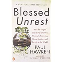Blessed Unrest: How the Largest Social Movement in History Is Restoring Grace, Justice, and Beau ty to the World: How the Largest Social Movement in ... Grace, Justice and Beauty to the World