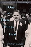 One of These Things First: A Memoir by Steven Gaines front cover